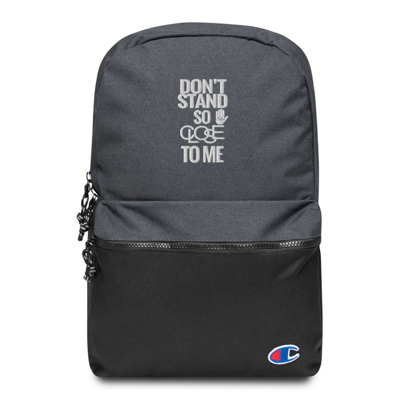 Don't Stand so CLOSE to Me (Embroidered Champion Backpack)