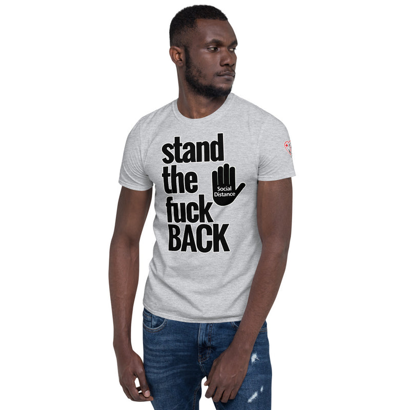 Stand the fuck BACK - Social Distancing (Unisex T-Shirt)