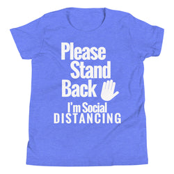 KIDS SIZE: Please Stand Back , I'm Social Distancing: Youth Short Sleeve T-Shirt (Kids sizes 15-18)