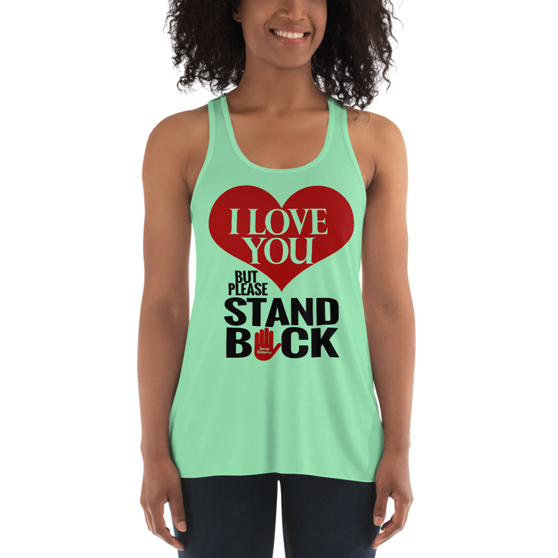 I Love You but please STAND BACK - Social Distancing Shirt (Women's Flowy Racerback Tank)