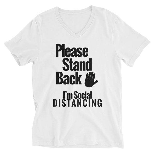 Please Stand Back - I'm Social Distancing  (Unisex V-Neck T-Shirt)