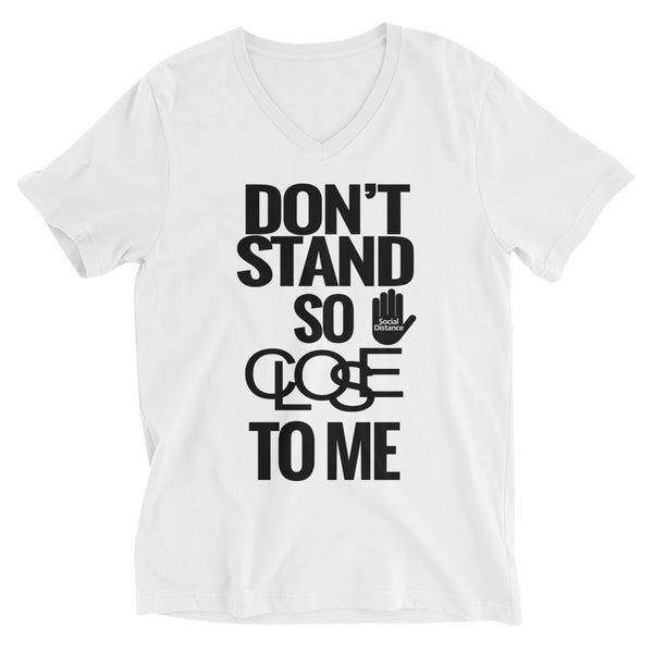 Don't Stand so Close to Me- Social Distancing- (Unisex V-Neck T-Shirt)
