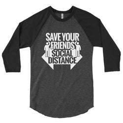 Save Your Friends Social Distance (3/4 sleeve baseball shirt) Unisex: Social Distancing T-Shirt