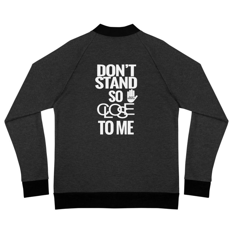 Don't Stand so CLOSE TO ME: Social Distancing (Unisex Bomber Jacket)