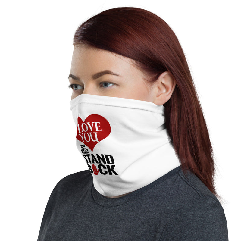 I Love You but Please Stand BACK - Social Distancing Neck Gaiter
