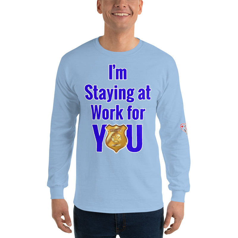 I'm Staying at Work for YOU - Police - First Responder/ Essential Worker (Long Sleeve Unisex T shirt)