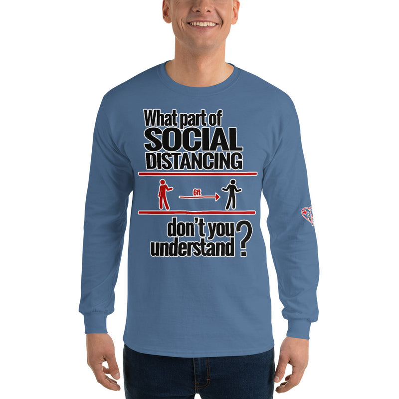What Part of Social Distancing Don't You Understand? (Long Sleeve Unisex T shirt)