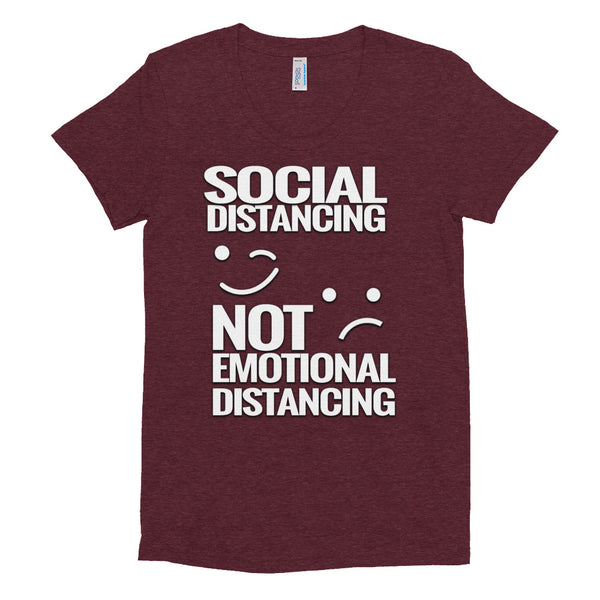 SOCIAL DISTANCING- NOT- EMOTIONAL DISTANCING: Women's Crew Neck T-shirt
