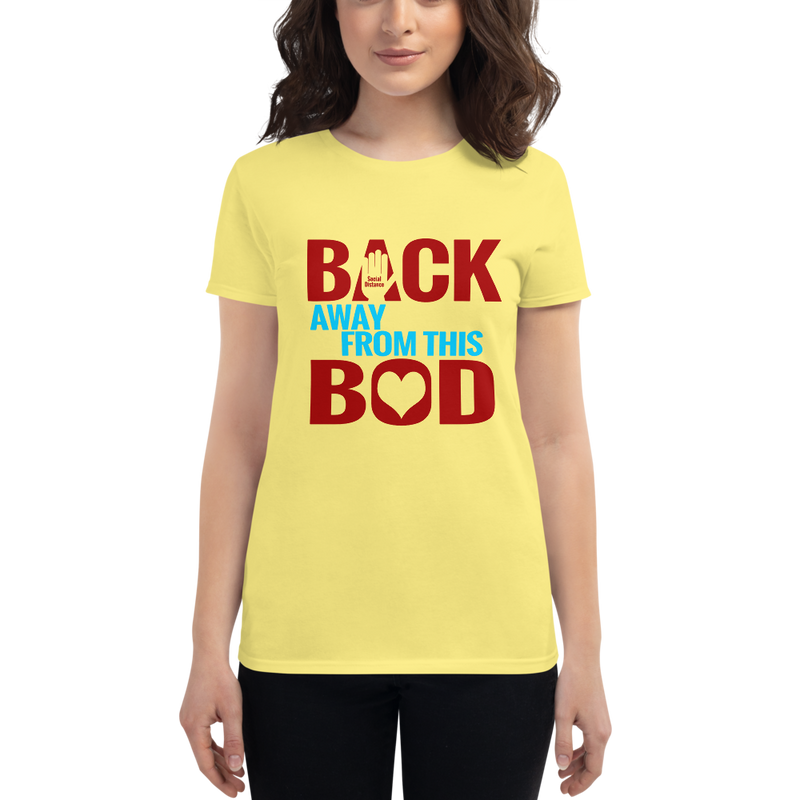 Back Away from this BOD - Social Distancing T Shirt (Women's short sleeve t-shirt)