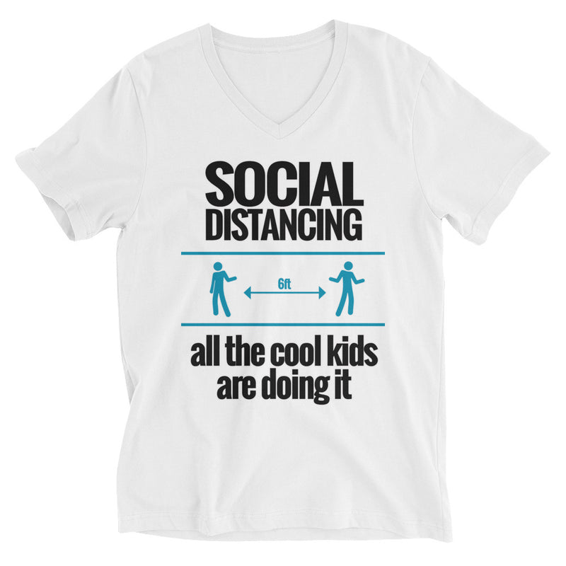 Social Distancing- All the Cool Kids are Doing it (Unisex Short Sleeve V-Neck T-Shirt)