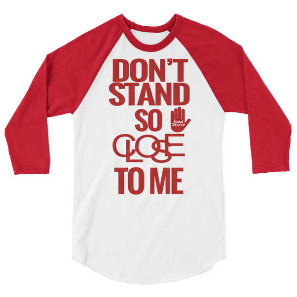 Don't Stand So Close to Me - Social Distancing (Unisex 3/4 sleeve Baseball Shirt)