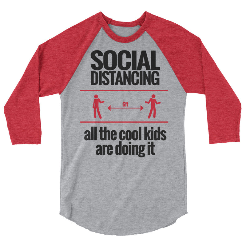 Social Distancing - All the Cool Kids are Doing it (Unisex- 3/4 sleeve baseball shirt)