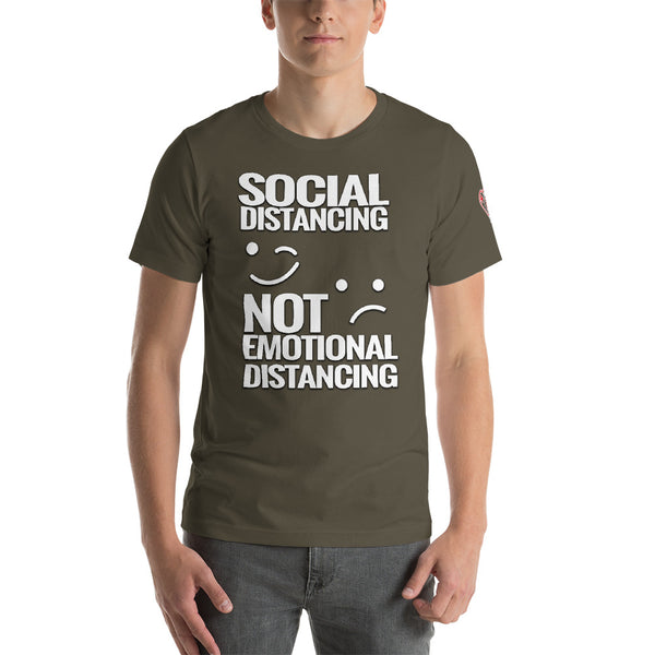 SOCIAL DISTANCING- NOT EMOTIONAL DISTANCING (Short-Sleeve Unisex Social Distancing T Shirt)