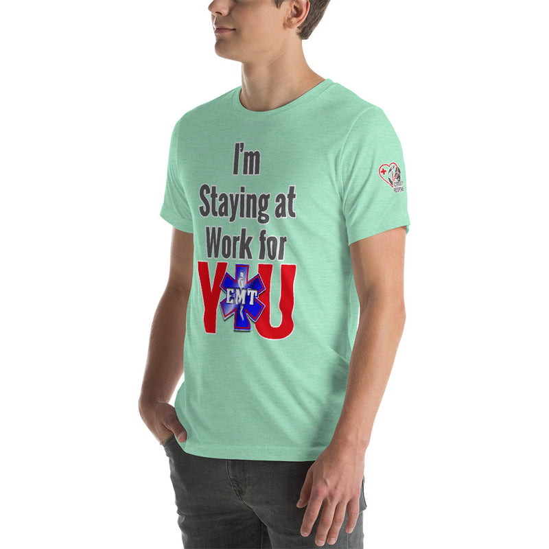 I'm Staying at Work for You- EMT Paramedic - First Responder/Essential Worker (Unisex T-Shirt)