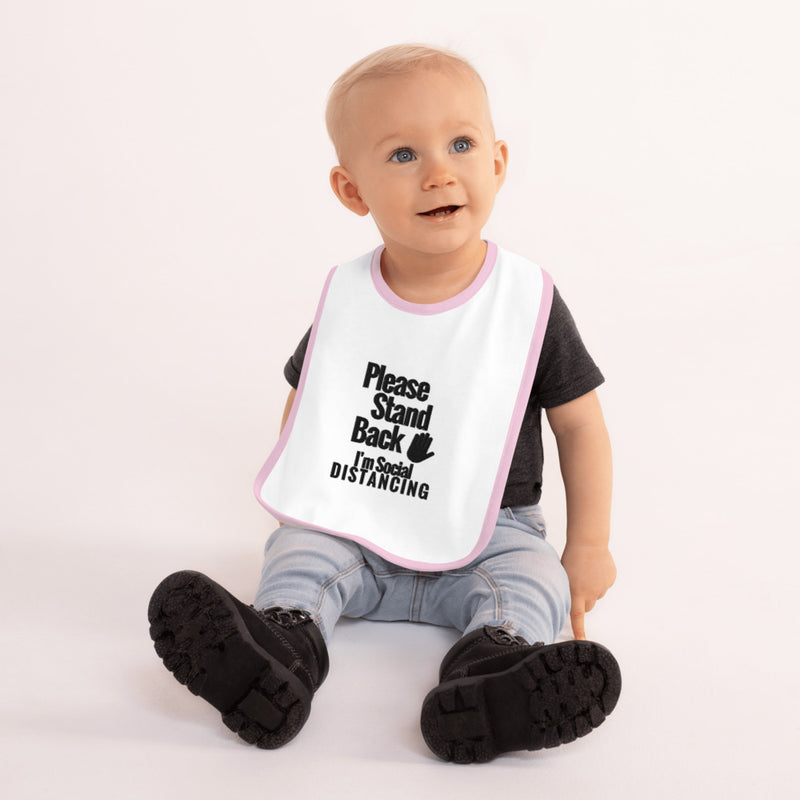 Please Stand Back- I'm Social Distancing (Embroidered Baby Bib)