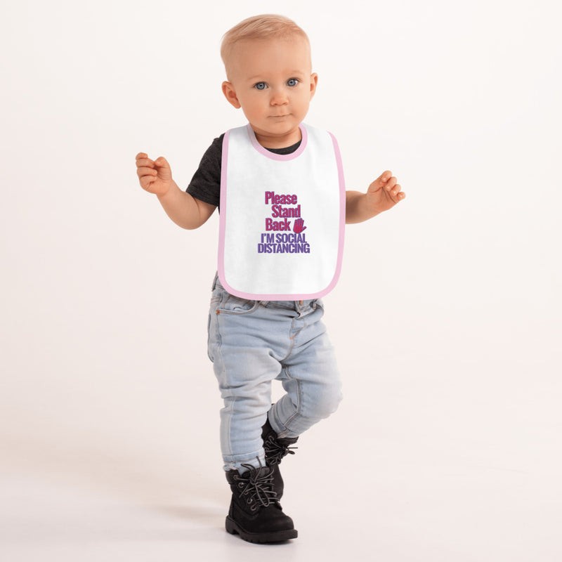 PLEASE STAND BACK - I'M SOCIAL DISTANCING (Embroidered Baby Bib) Girls