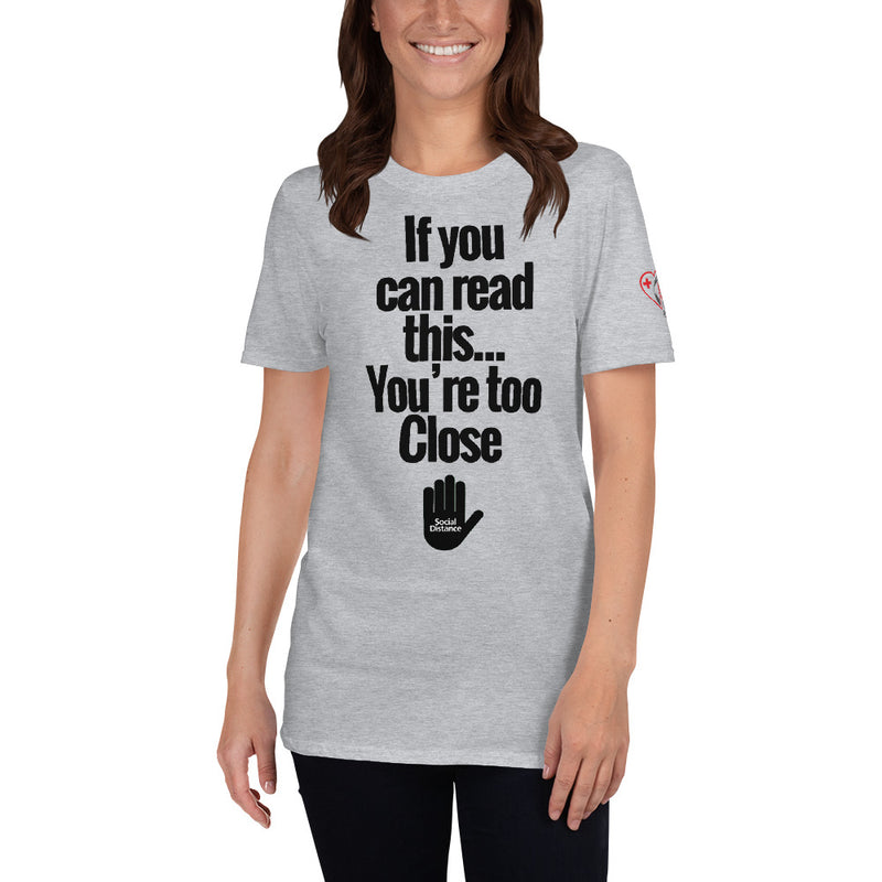 If you can read this.... You're too Close - Social Distancing (Unisex T-Shirt) Covid Response