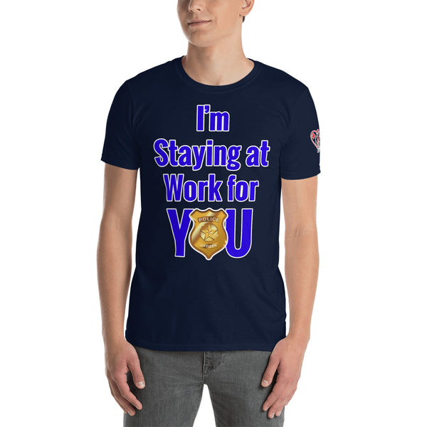 I'm Staying at Work for YOU - Police - First Responder- Essential Worker (Unisex T-Shirt)