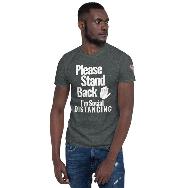 Please Stand Back - I'm Social Distancing - (Unisex T-Shirt)