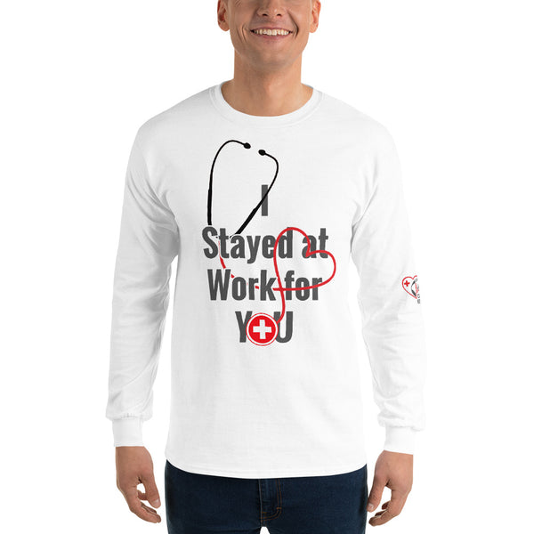 I Stayed at Work for YOU- Doctor/Nurse - Essential Worker- Frontline - (Unisex Long Sleeve T-shirt)