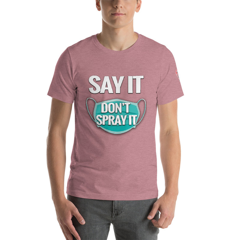 Say it - Don't Spray It - Social Distancing T Shirt (Short-Sleeve Unisex)