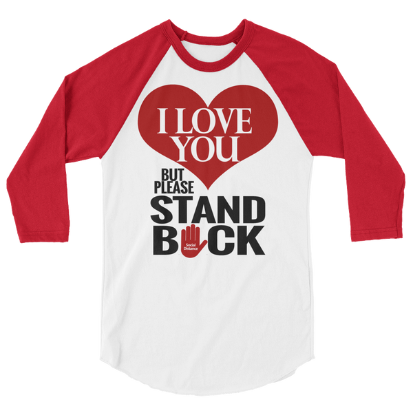 I Love You but Please Stand BACK - Social Distancing T Shirt (Unisex Baseball 3/4 Sleeve Raglan Shirt)