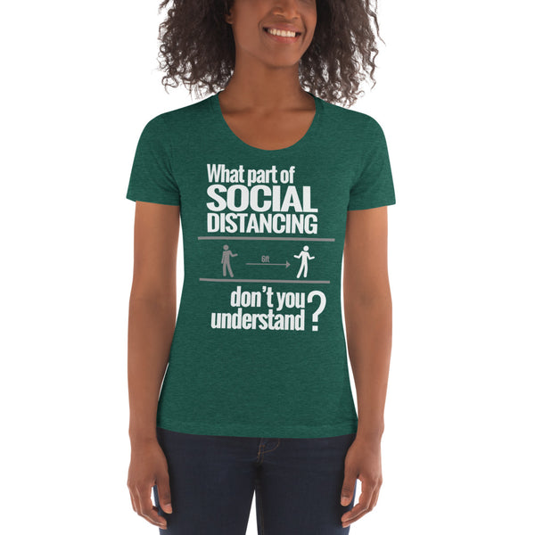 What Part of Social Distancing Don't You Understand? (Women's Slim Fit- Tri-Blend T-Shirt)