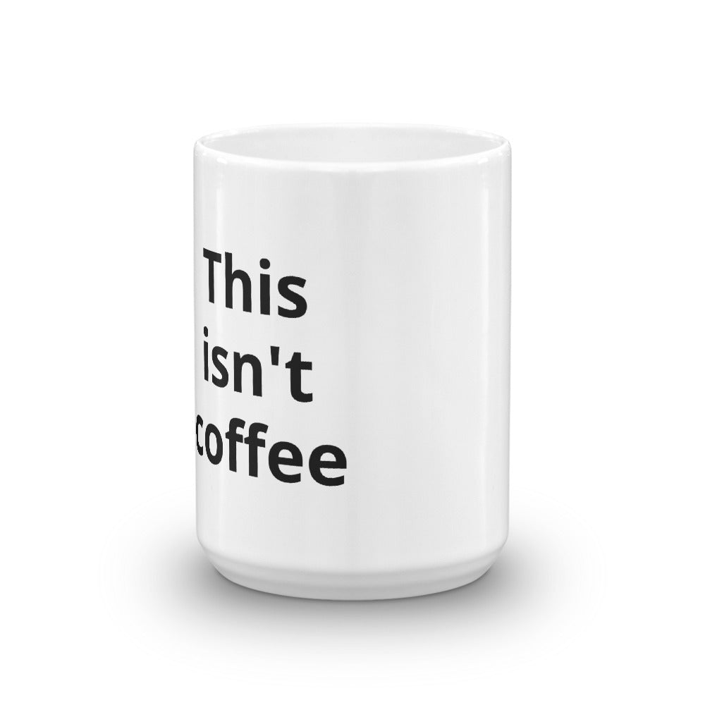 """This isn't coffee"" Mug - Kerassi"