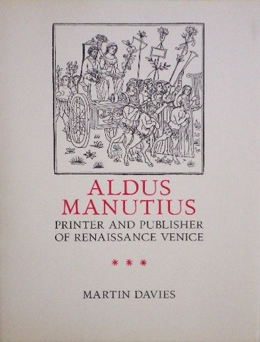 ALDUS MANUTIUS アルドゥス・マヌティウス PRINTER AND PUBLISHER OF RENAISSANCE VENICE Martin Davies