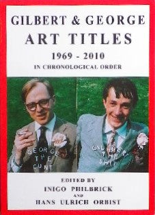 GILBERT&GEORGE ART TITLES 1969-2010 EDITED BY HANS ULRICH OBRIST and INIGO PHILBRICK
