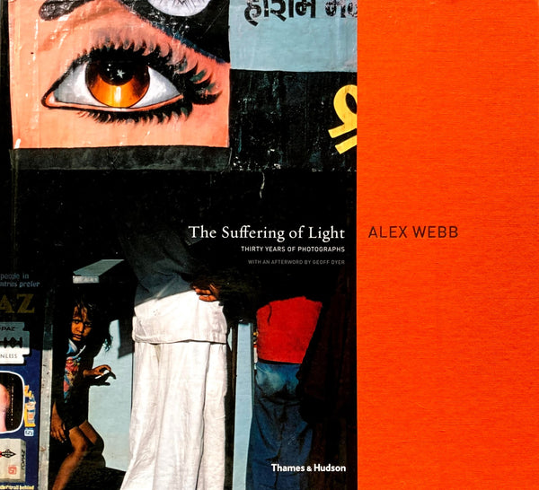 The Suffering of Light THIRTY YEARS OF PHOTOGRAPHS ALEX WEBB アレックス・ウェブ