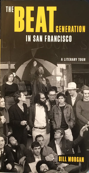 THE BEAT GENERATION IN SAN FRANCISCO A LITERARY TOUR BILL MORGAN