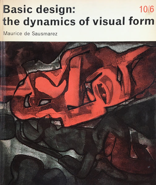 Basic design the dynamics of visual form Maurice de Sausmarez