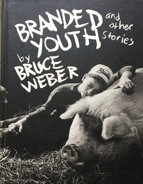 Branded Youth and other stories Bruce Weber