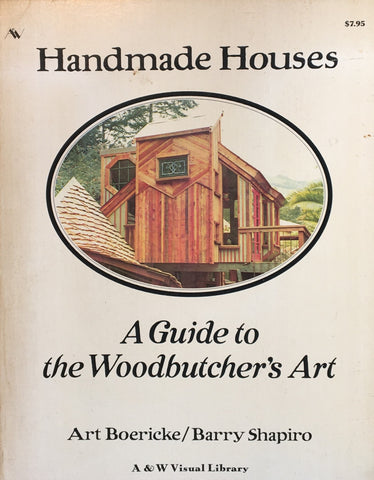 Handmade Houses  A Guide to the Woodbutcher's Art  Art Boericke  Barry Shapiro