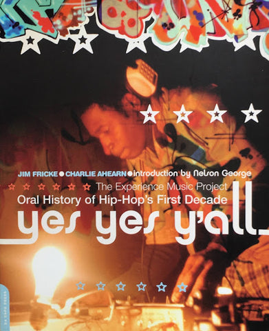 Yes Yes Y'all The Experience Music Project Oral History Of Hip-hop's First Decade