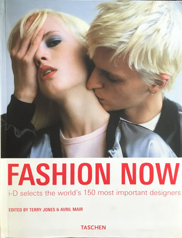 Fashion Now i-D selects the world's 150 most important designers edited by Terry Jones&Avril Mair