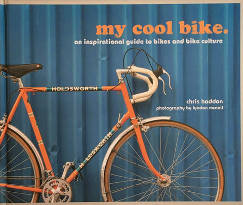 My Cool Bike: An Inspirational Guide to Bikes and Bike Culture