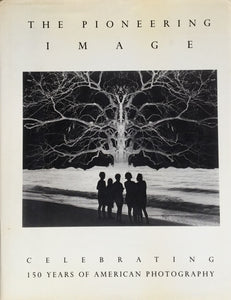 THE PIONEERING IMAGE CELEBRATING 150 YEARS OF AMERICAN PHOTOGRAPHY Jerald C.Maddox