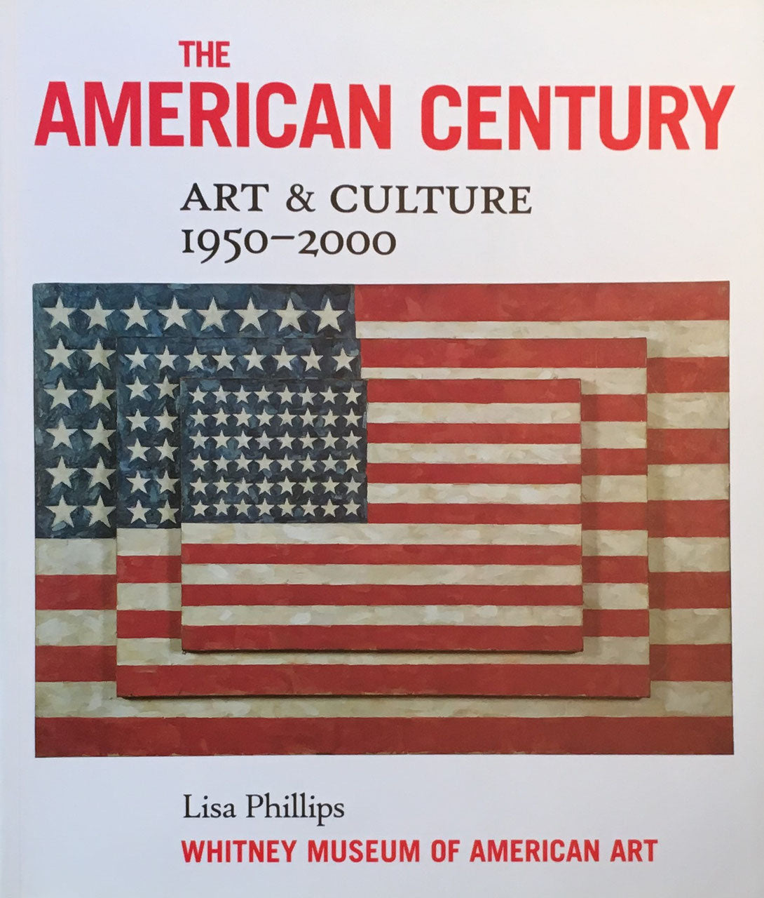 The American Century Art and Culture  1950-2000 Lisa Phillips