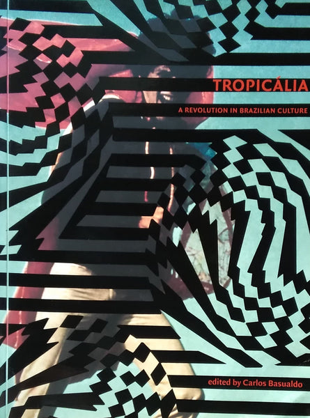 トロピカリア TROPICALIA A REVOLUTION IN BRAZILIAN CULTURE(1967-1972) edited by Carlos Basualdo