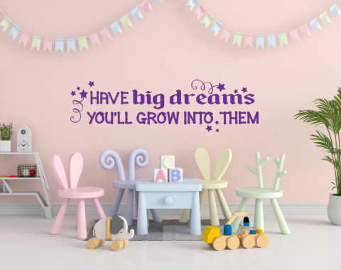 Have big dreams you'll grow into them, Inspirational decal, Kid's bedroom decal