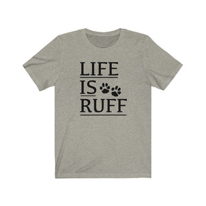 Life is Ruff shirt, funny dog owner shirt, funny dog quote with paws