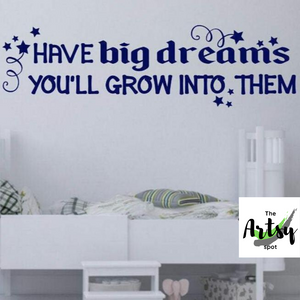 Have Big Dreams You'll Grow Into Them decal - Dreams decal - Classroom wall decal - Children's bedroom decal