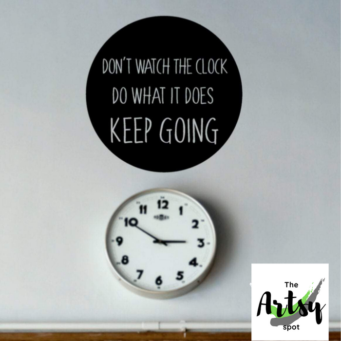 Don't Watch the Clock Do What it Does Keep Going
