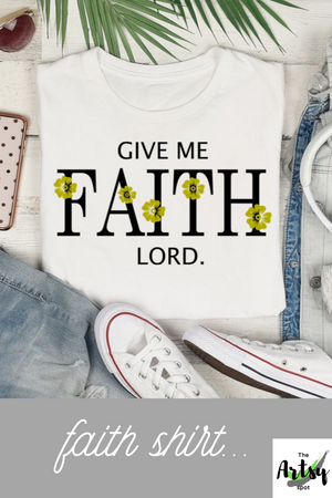 Give Me FAITH Lord, Shirt - Christian shirt - Faith in God shirt - Faith based apparel