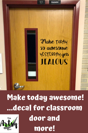 Make Today So Awesome Yesterday Gets Jealous Wall Decal Pinterest Image