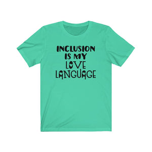 Inclusion is my love language shirt, Special Education teacher shirt, shirt for SPED teacher, SPED shirt, back to school shirt, Inclusion shirt