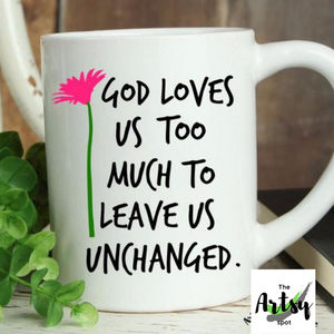 God Loves Us Too much to Leave Us Unchanged Coffee Mug - The Artsy Spot