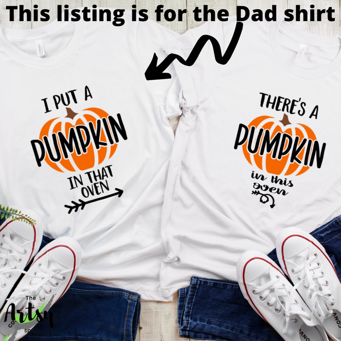 I Put a Pumpkin in that Oven, Baby announcement shirt for Dad